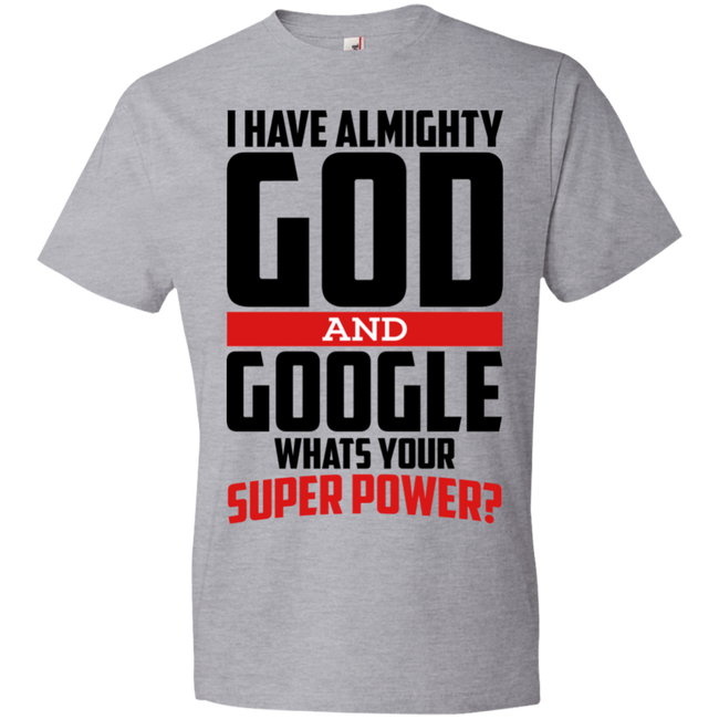 I Have God and Google What's Your Super Power Tshirt