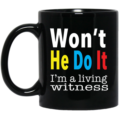 Coffee Mug - Won't He Do It, I'm A Liviing Witness