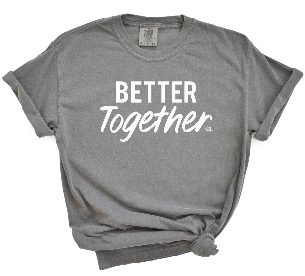 Last Chance- Better Together Comfort Colors Short Sleeve Tee