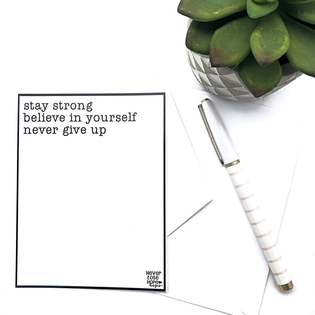 Stay strong Believe in yourself Never give up Notecard