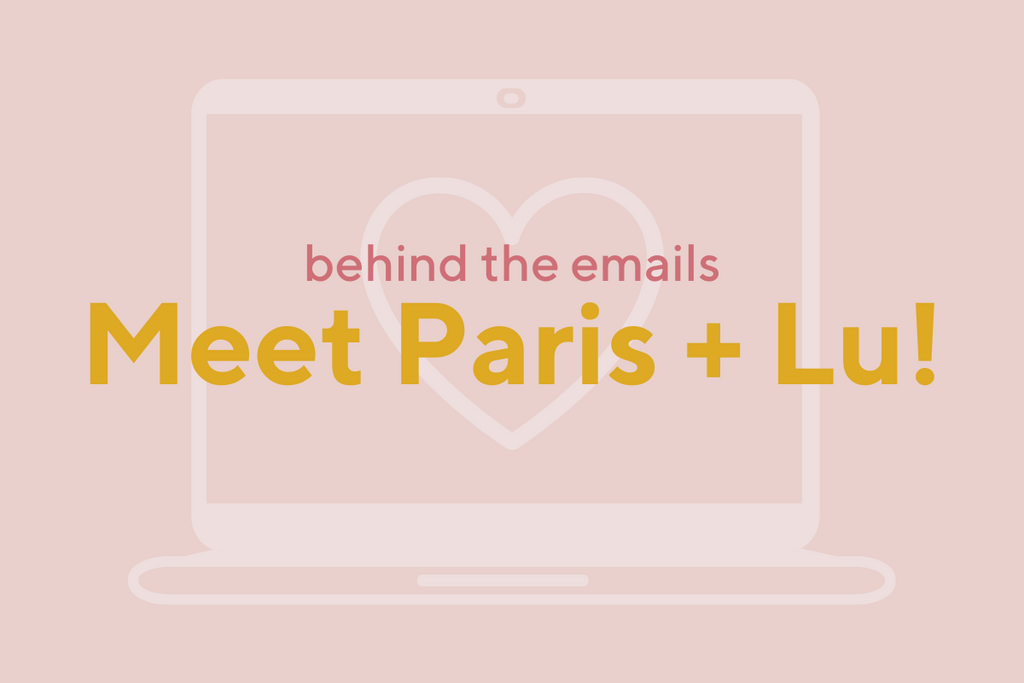 Behind the Emails - Meet Paris + Lu!