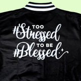 Too #Stressed To Be #Blessed Jacket