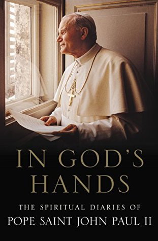 In God's Hands: The Spiritual Diaries of Pope John Paul II by Pope Saint John Paul II