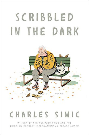 Scribbled in the Dark: Poems by Charles Simic