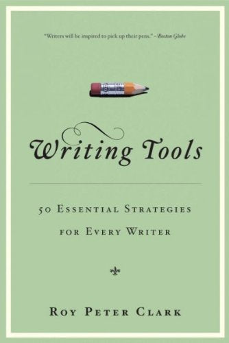 Writing Tools: 50 Essential Strategies for Every Writer by Roy Peter Clark