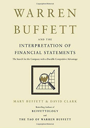 Warren Buffett and the Interpretation of Financial Statements: The Search for the Company with a Durable Competitive Advantage by Mary Buffett & David Clark