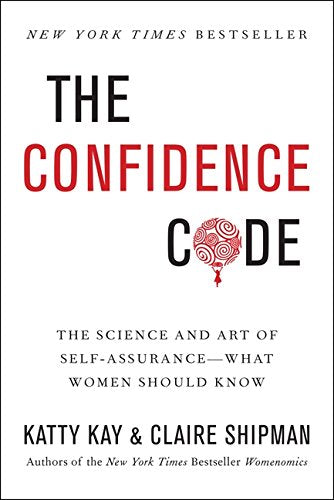 The Confidence Code: The Science and Art by Katty Kay & Claire Shipman
