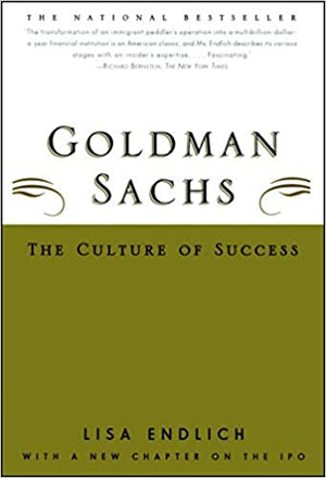 Goldman Sachs: The Culture of Success by Lisa J. Endlich