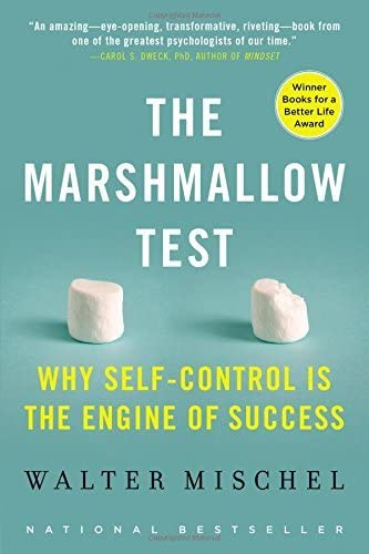 The Marshmallow Test: Why Self-Control Is The Enginge of Success by Walter Mischel