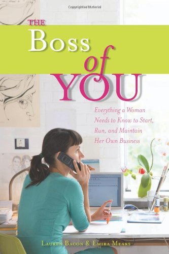 The Boss of You: Everything A Woman Needs to Know to Start, Run, and Maintain Her Own Business by Emira Mears