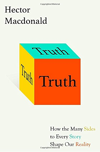 Truth: How the Many Sides to Every Story Shape Our Reality by Hector MacDonald