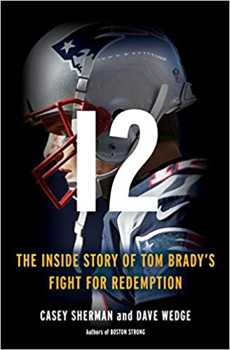 12: The Inside Story of Tom Brady's Fight for Redemption by Casey Sherman, Dave Wedge
