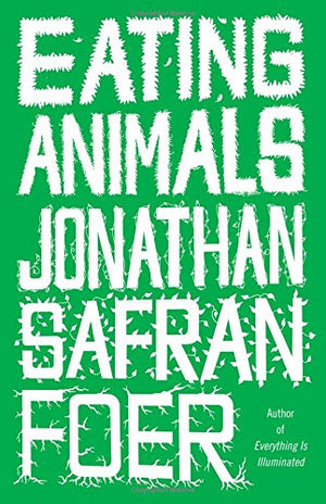 Eating Animals by Jonathan Safran Foer, Jonathan Todd Ross, et al.