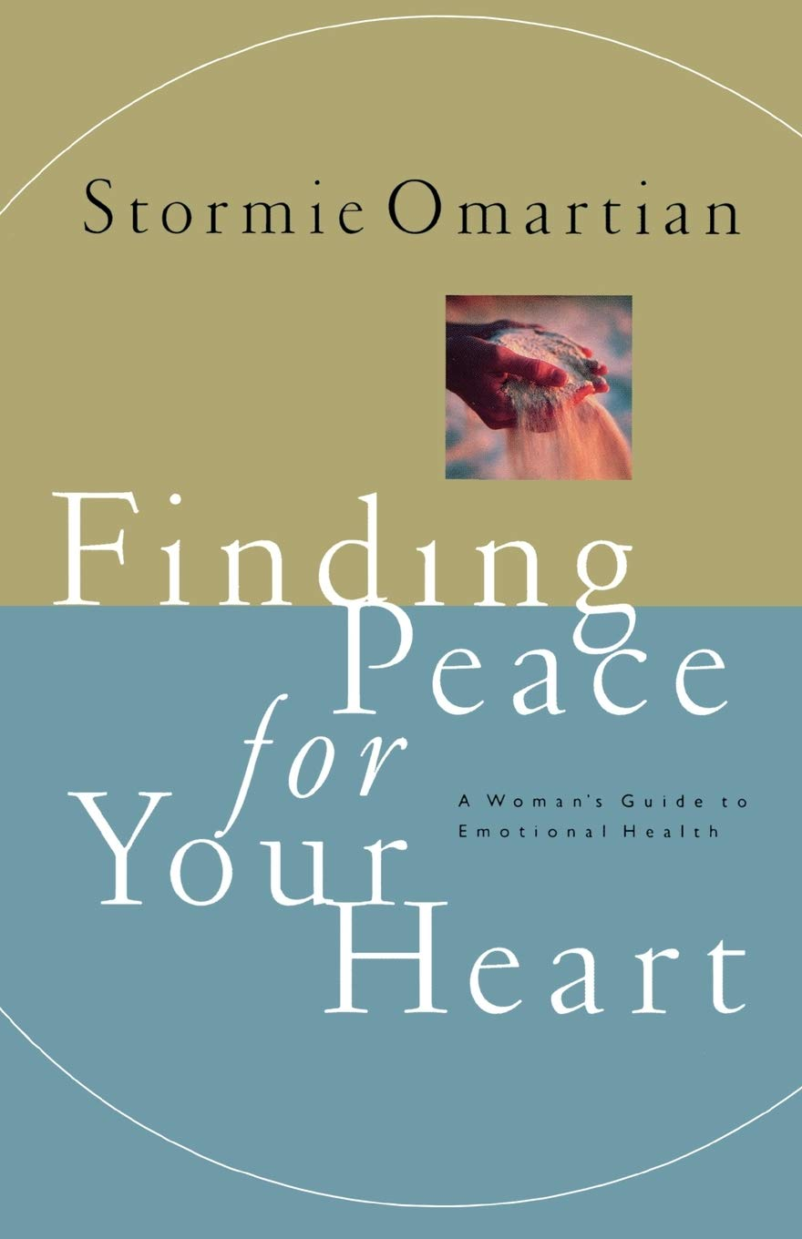 Finding Peace For Your Heart A Woman's Guide To Emotional Health by Stormie Omartian