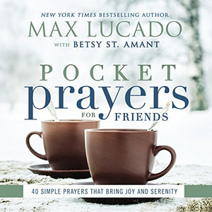 Pocket Prayers for Friends: 40 Simple Prayers That Bring Joy and Serenity by Max Lucado