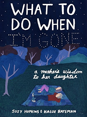 What to Do When I'm Gone: A Mother's Wisdom to Her Daughter by Suzy Hopkins