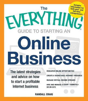The Everything Guide to Starting an Online Business: The Latest Strategies and Advice on How To Start a Profitable Internet Business by Randall Craig