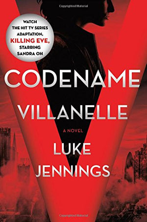 Codename Villanelle (Killing Eve, Book 1) by Luke Jennings
