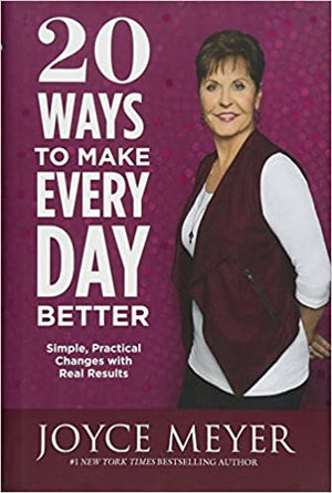 20 Ways to Make Every Day Better: Simple, Practical Changes with Real Results by Joyce Meyer
