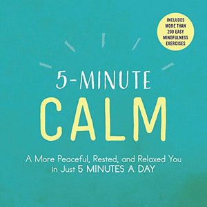 5-Minute Calm: A More Peaceful, Rested, and Relaxed You in Just 5 Minutes a Day by Adams Media