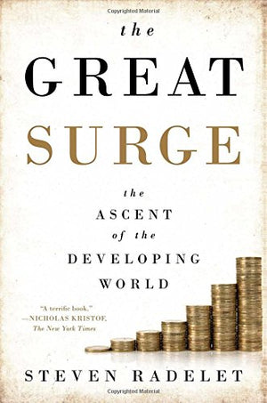The Great Surge: The Ascent of the Developing World by Steven Radelet