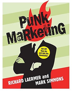Punk Marketing: Get Off Your Ass and Join the Revolution by Richard Laermer