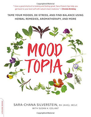 Moodtopia: Tame Your Moods, De-Stress, and Find Balance Using Herbal Remedies, Aromatherapy, and More by Sara Chana Silverstein