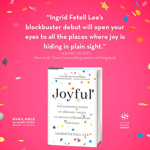 Joyful: The Surprising Power of Ordinary Things to Create Extraordinary Happiness by Ingrid Fetell Lee