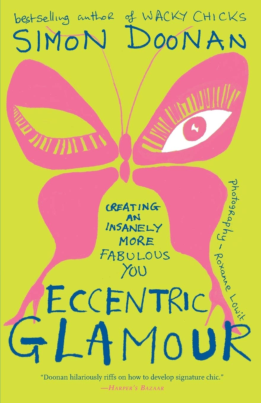 Eccentric Glamour: Creating an Insanely More Fabulous You by Simon Doonan