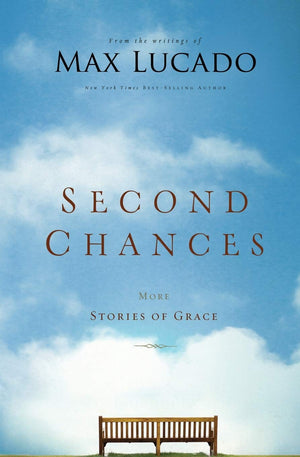 Second Chances (International Edition): More Stories of Grace by Max Lucado