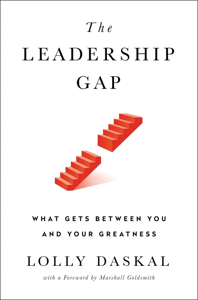 The Leadership Gap: What Gets Between You and Your Greatness by Lolly Daskal