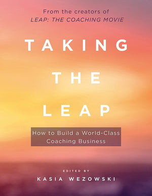 Taking the Leap: How to Build a World-Class Coaching Business by Kasia Wezowski