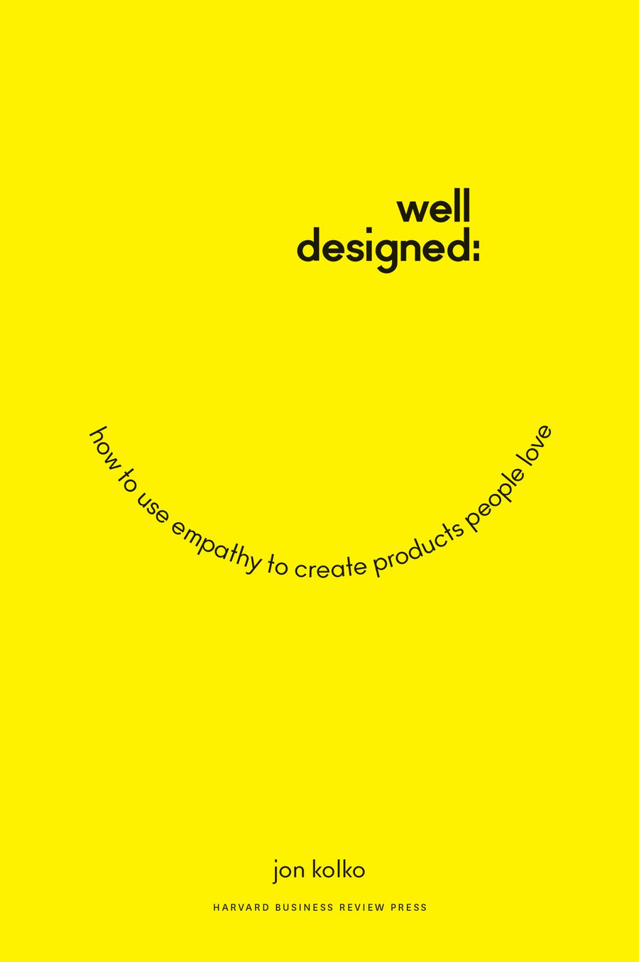 Well-Designed: How to Use Empathy to Create Products People Love by Jon Kolko
