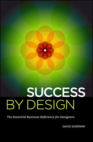 Success By Design: The Essential Busines by David Sherwin