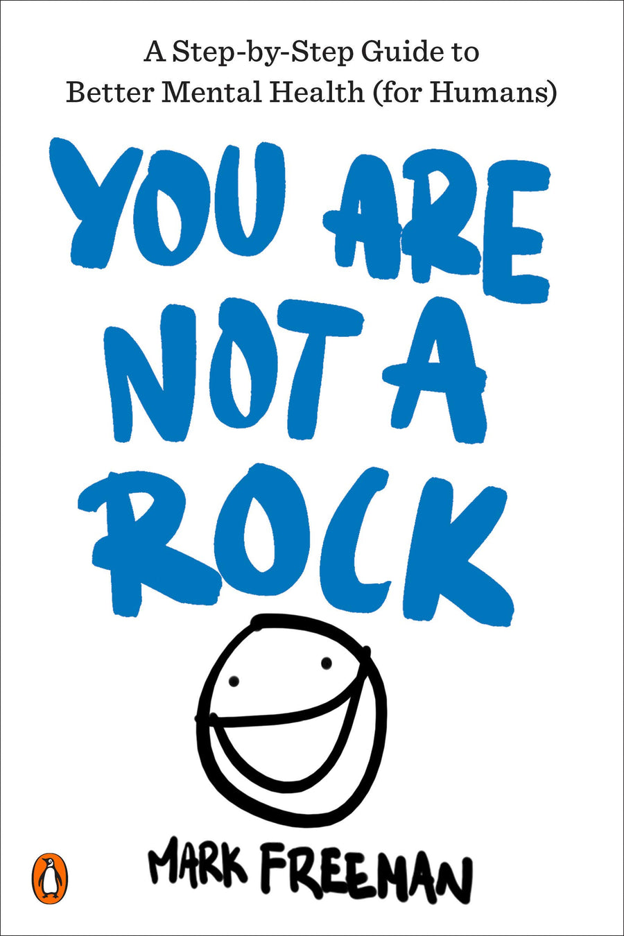 You Are Not a Rock: A Step-by-Step Guide to Better Mental Health (for Humans) by Mark Freeman