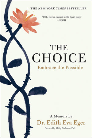 The Choice: Embrace the Possible by Dr. Edith Eva Eger
