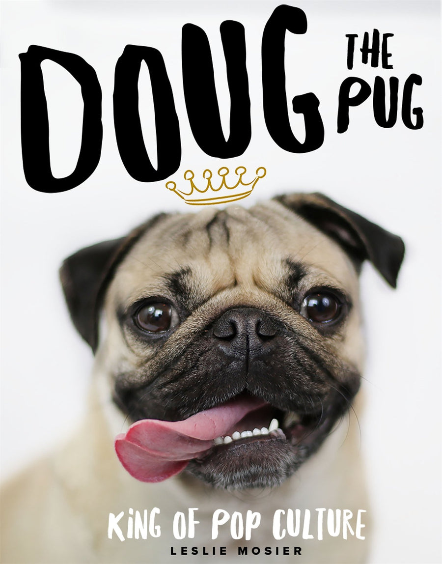 Doug the Pug: The King of Pop Culture by Leslie Mosier