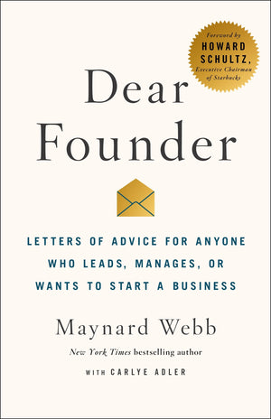 Dear Founder: Letters of Advice for Anyone Who Leads, Manages, or Wants to Start a Business by Maynard Webb