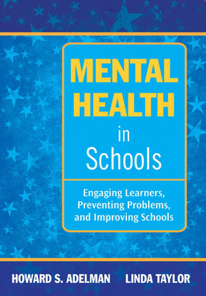 Mental Health in Schools: Engaging Learners, Preventing Problems, and Improving Schools by Howard Adelman & Linda Taylor