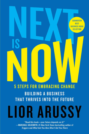 Next Is Now: 5 Steps for Embracing Change_Building a Business That Thrives into the Future by Lior Arussy