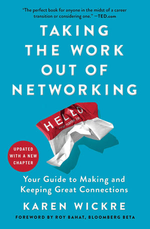 Taking the Work Out of Networking: An Introvert's Guide to Making Connections That Count by Karen Wickre