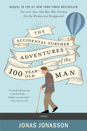 The Accidental Further Adventures of the Hundred-Year-Old Man by Jonas Jonasson & Rachel Willson-Broyles