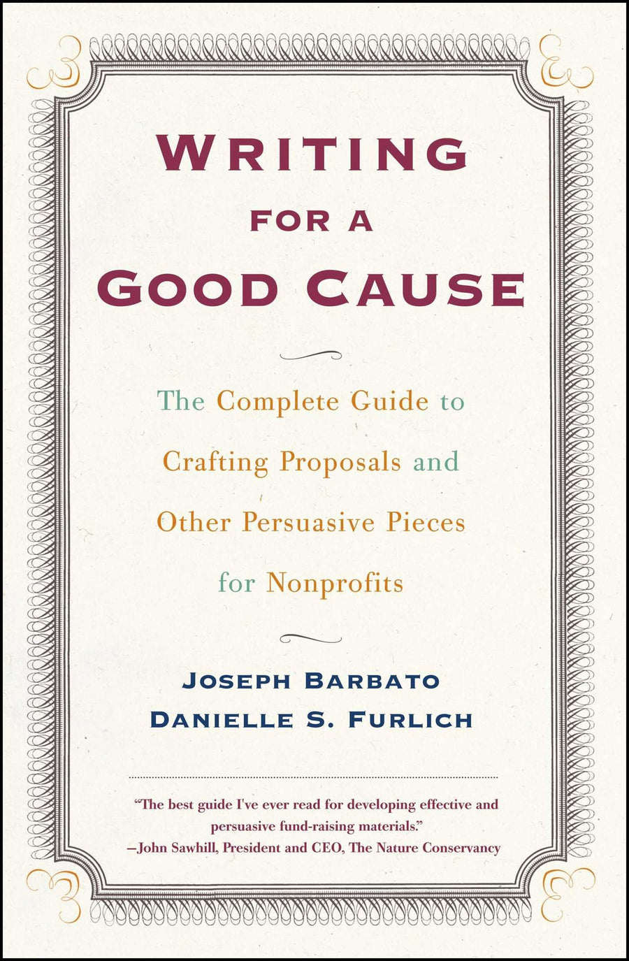 Writing for a Good Cause: The Complete Guide to Crafting Proposals and Other Persuasive Pieces for Nonprofits by Joseph Barbato & Danielle Furlich