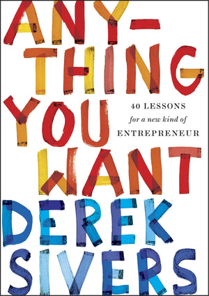 Anything You Want: 40 Lessons for a New kind of Entrepreneur by Derek Sivers (Author)