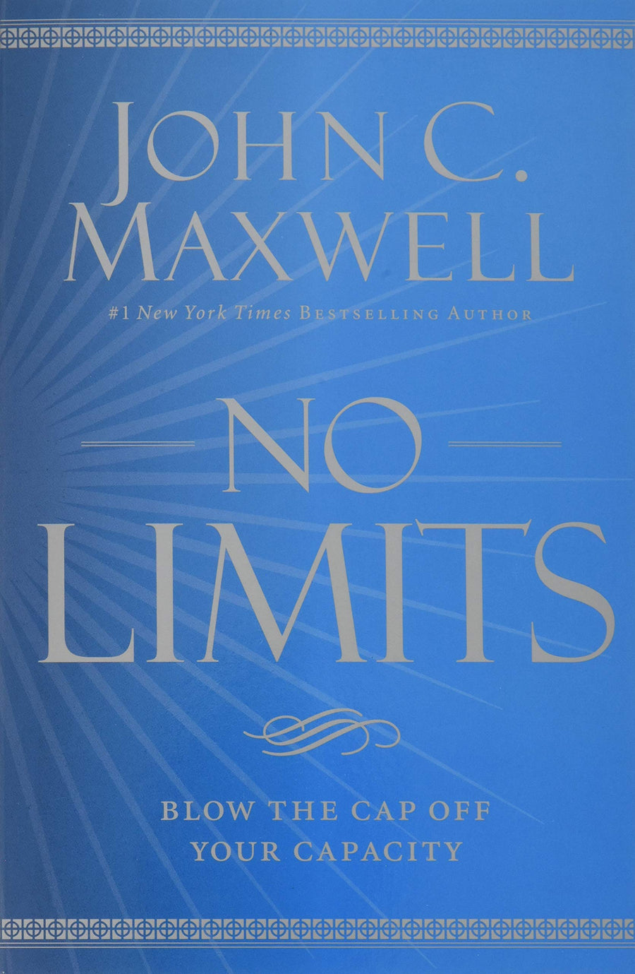 No Limits: Blow the CAP Off Your Capacity by John C. Maxwell