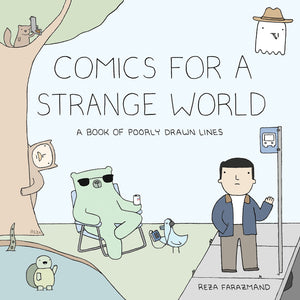 Comics for a Strange World: A Book of Poorly Drawn Lines by Reza Farazmand