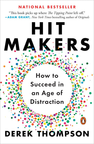 Hit Makers: The Science of Popularity in an Age of Distraction by Derek Thompson