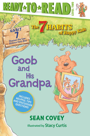 Goob and His Grandpa: Habit 7 (The 7 Habits of Happy Kids) by Sean Covey and Stacy Curtis