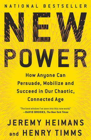 New Power: How Power Works in Our Hyperconnected World--and How to Make It Work for You by Jeremy Heimans and Henry Timms