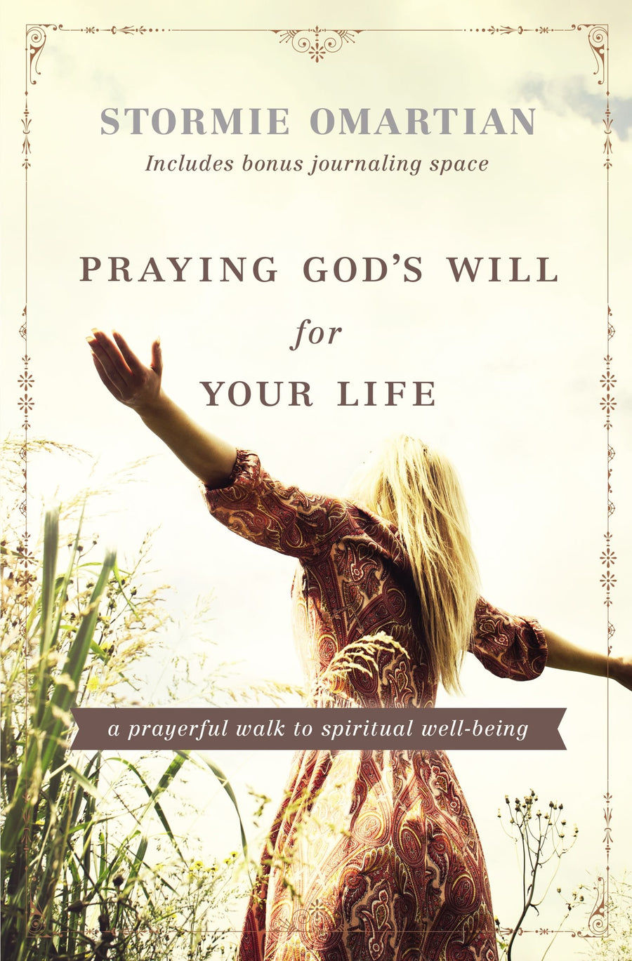 Praying God's Will For Your Life: A Prayerful Walk To Spiritual Well Being by Stormie Omartian